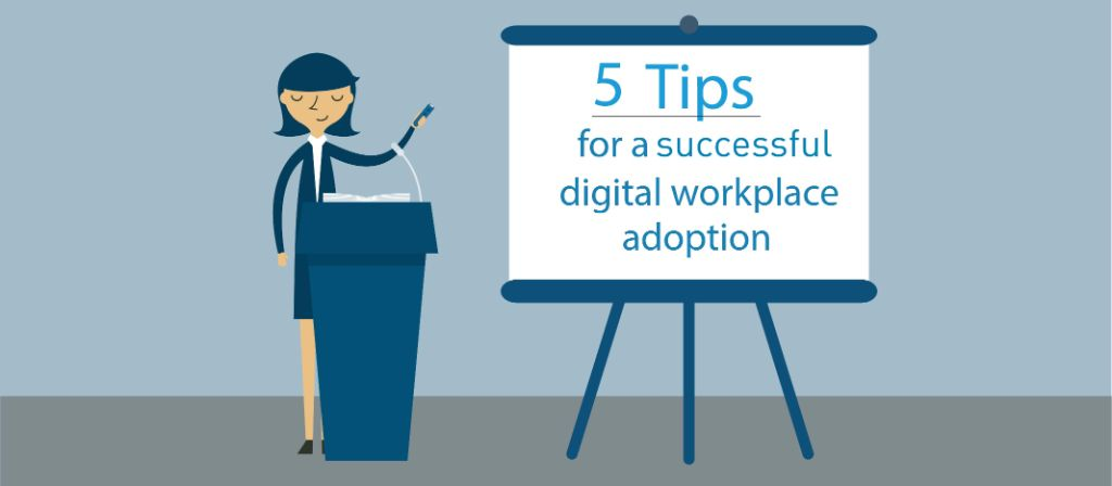 5 tips to help employees adopt to the digital workplace.