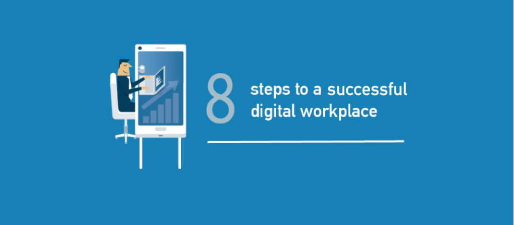 The digital workplace in practice:  8 steps to success.