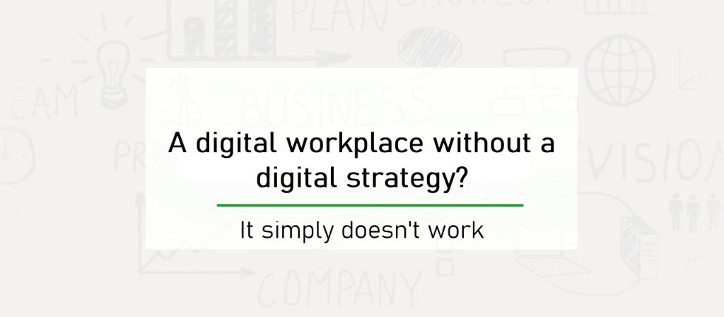 A digital workplace without a digital strategy?